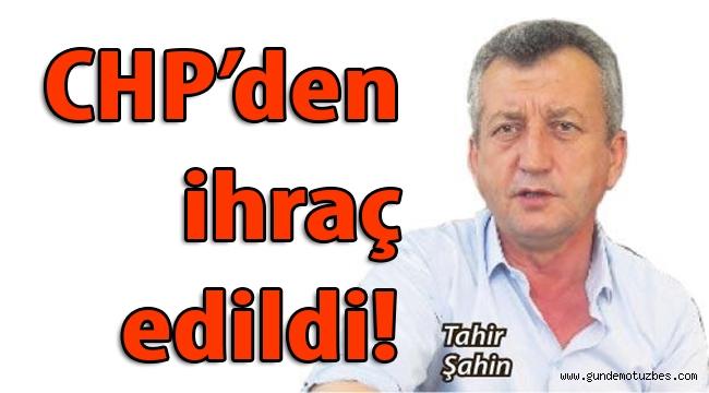 Tahir Şahin, YDK kararıyla CHP'den ihraç edildi