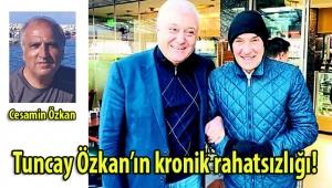 Tuncay Özkan'ın kronik rahatsızlığı!