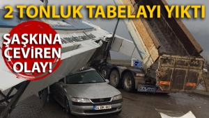 Damperi açık kalan kamyon 2 tonluk tabelayı yıktı