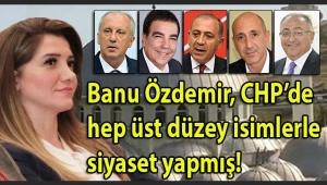 İşte Banu Özdemir'in CHP'de siyaset yaptığı o üst düzey isimler!