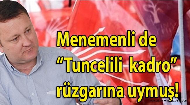 Menemen belediye başkanı Aksoy'da belediyesinde Tuncelili kadrolaşma modasına uymuş!