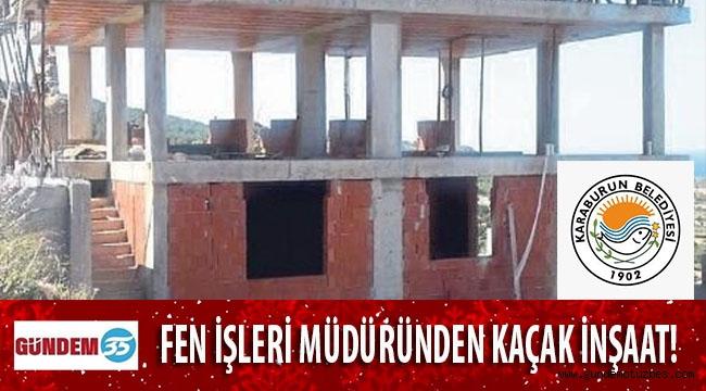 Fen İşleri Müdürü'nden kaçak inşaat skandalı!