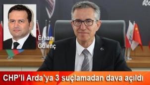 CHP'li Arda'ya 3 suçlamadan dava açıldı