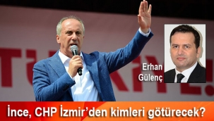 İnce, CHP İzmir'den kimleri götürecek?