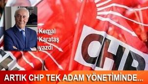 KEMAL KARATAŞ: ARTIK CHP TEK ADAM YÖNETİMİNDE...