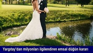 Yargıtay'dan milyonları ilgilendiren emsal düğün kararı