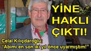 Celal Kılıçdaroğlu, Kemal Abimi Didim konusunda defalarca uyardım dedi ve ekledi: