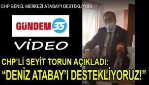 CHP GENEL MERKEZİ DENİZ ATABAY'I FUL DESTEKLİYOR! CHP'Lİ TORUN: RANTÇILARA PABUÇ BIRAKMAYIZ...