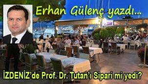 İZDENİZ'de Prof. Dr. Tutan'ı Sipari mi yedi?