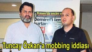 Tuncay Özkan'a mobbing iddiası