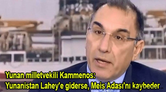 Yunan milletvekili Kammenos: Yunanistan Lahey'e giderse, Meis Adası'nı kaybeder