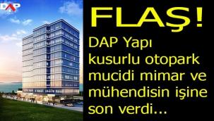 DAP Yapı İstMarina Ofis Projesinin kusurlu otopark mucidi mimar ve mühendisin işine son verdi!