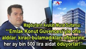 """DAP Yapı mağdurlarının Avukatı Murat Sultansu: """"Kiracı bulamadıkları otopark kusurlu ofisleri için her ay bin 500 lira aidat ödemeye başladılar!"""""""