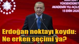 Erdoğan noktayı koydu: Ne erken seçimi ya?