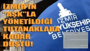 FLAŞ! İZMİR'İN 'AŞK'LA YÖNETİLDİĞİ ARTIK TUTANAKLARA KADAR DÜŞTÜ!