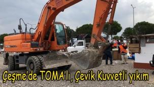 Çeşme'de TOMA'lı, Çevik Kuvvetli yıkım