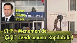 CHP, Menemen'de 'Çiğli' sendromuna kapılabilir!