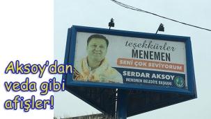"""Menemen belediye başkanı Serdar Aksoy'dan """"veda mı"""" dedirten afişler!"""