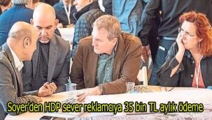 Soyer'den HDP sever reklamcıya 35 bin TL aylık ödeme
