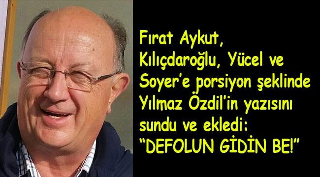 """Çatalca e. belediye başkanı Fırat Aykut, Yılmaz Özdil'in yazısını Kılıçdaroğlu, Yücel ve Soyer'in 3 öğün okumalarını önerip ekledi: """"Defolun gidin be!"""""""