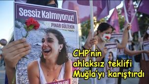 CHP'nin ahlaksız teklifi Muğla'yı karıştırdı