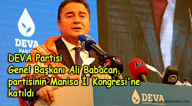 DEVA Partisi Genel Başkanı Ali Babacan, partisinin Manisa İl Kongresi'ne katıldı