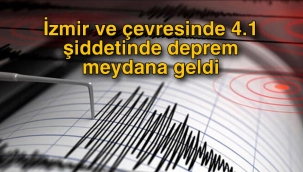 İzmir ve çevresinde 4.1 şiddetinde deprem meydana geldi
