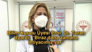 """Bilim Kurulu Üyesi Prof. Dr. Turan Uyardı: """"Biraz daha zamana ihtiyacımız var"""""""