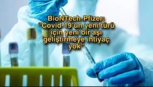 """BioNTech-Pfizer: """"Covid-19'un yeni türü için yeni bir aşı geliştirmeye ihtiyaç yok"""""""