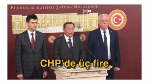 CHP'de üç fire