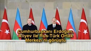 Cumhurbaşkanı Erdoğan, Aliyev ile Türk-Rus Ortak Merkezi'ni görüştü
