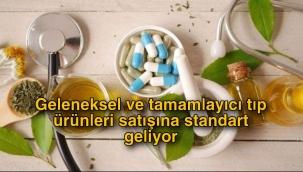Geleneksel ve tamamlayıcı tıp ürünleri satışına standart geliyor