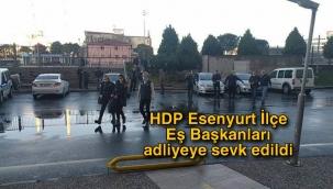 HDP Esenyurt İlçe Eş Başkanları adliyeye sevk edildi