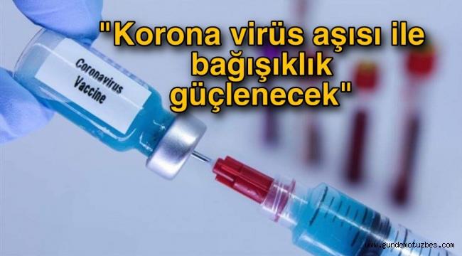 """Prof. Dr. Mıstık: """"Korona virüs aşısı ile bağışıklık güçlenecektir"""""""