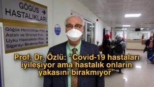 """Prof. Dr. Özlü: """"Covid-19 hastaları tedaviyle iyileşiyor ama iyileştikten sonra bile hastalık onların yakasını bırakmıyor"""""""