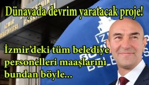 Yerel yönetimler üzerinde dünyada devrim yaratacak proje; ilklerin şehri İzmir Büyükşehir Belediye Başkanı Soyer'den geldi! Bundan böyle tüm belediye personelleri maaşlarını...