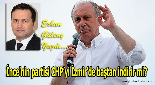 İnce'nin partisi CHP'yi İzmir'de baştan indirir mi?
