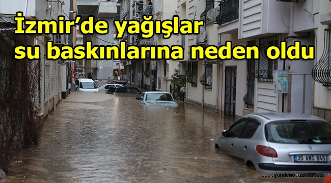 İzmir'de yağışlar su baskınlarına neden oldu